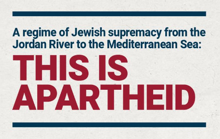 A regime of Jewish supremacy from the Jordan River to the Mediterranean Sea: This is apartheid